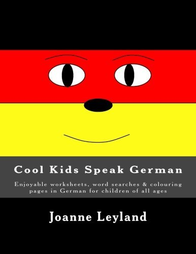Cool Kids Speak German: Enjoyable worksheets, word searches & colouring pages in German for children of all ages by Joanne Leyland (2015-07-23)