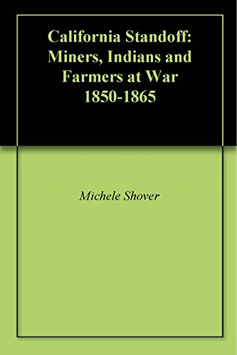 California Standoff: Miners, Indians and Farmers at War 1850-1865 (English Edition)