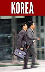 Korea 2014: New Information and Cultural Insights Entrepreneurs Need to Start a Business in Korea (English Edition)