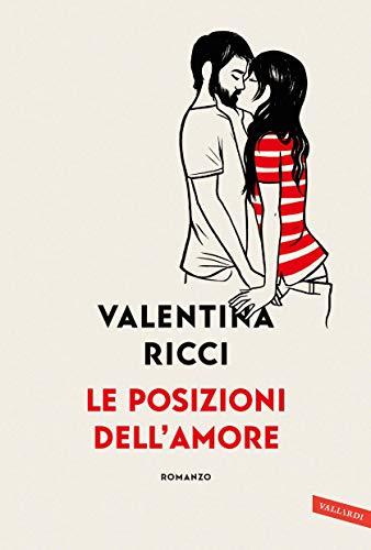 Le posizioni dell'amore di [Ricci, Valentina]