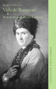 Vida De Rousseau & Retrato De Madame D'Houdetot par Mary Shelley