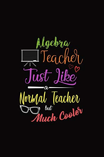 Algebra Teacher Just Like A Normal Teacher But Much Cooler: A 6 x 9 Inch Matte Softcover Paperback Notebook Journal With 120 Blank Lined Pages -