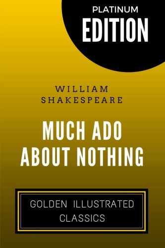 Much Ado About Nothing: By William Shakespeare - Illustrated