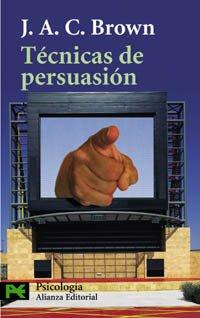 Técnicas de persuasión: De la propaganda al lavado de cerebro (El Libro De Bolsillo - Ciencias Sociales) por J. A. C. Brown