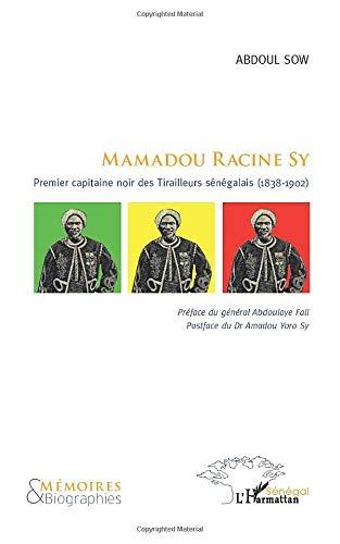 Mamadou Racine Sy: Premier capitaine noir des Tirailleurs sénégalais (1838-1902) par Abdoul Sow