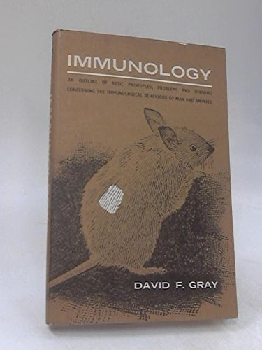 Immunology An Outline Of Basic Principles, Problems and Theories Concerning the Immological Behaviour Of Man And Animals par David F. Gray