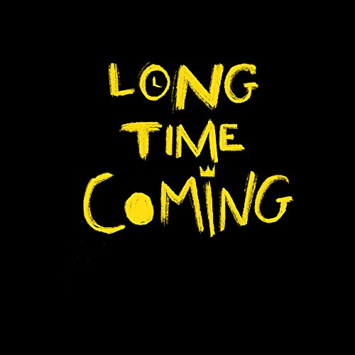 Long Time Coming [Explicit]