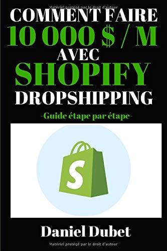 Comment faire 10 000 $ / M avec Shopify dropshipping: Guide étape par étape par  Daniel Dubet