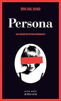 Persona: Les visages de Victoria Bergman 1 par [Sund, Erik axl]