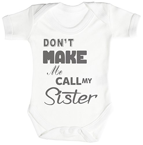 Don't Make Me Call My Sister Baby Bodys / Strampler 0-3 Monate Weiß