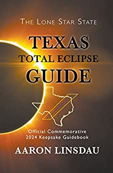 Texas Total Eclipse Guide: Official Commemorative 2024 Keepsake Guidebook (2024 Total Eclipse State Guide Series) by [Linsdau, Aaron]