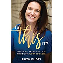 Is This It?: The Smart Woman's Guide To Finding Work You Love