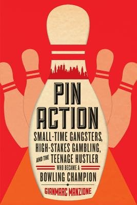 Pin Action( Small-Time Gangsters High-Stakes Gambling and the Teenage Hustler Who Became a Bowling Champion)[PIN ACTION][Hardcover]