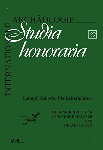Kumpf, Kalotte, Pfeilschaftglätter: Zwei Leben für die Archäologie. Gedenkschrift für Annemarie Häußer und Helmut Spatz (Internationale Archäologie - Studia honoraria)