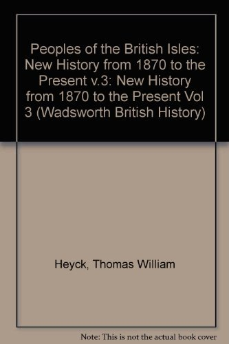 The Peoples of the British Isles: A New History from 1870 to the Present - Volume 3 (Wadsworth British History) by Thomas William Heyck (1991-10-01)