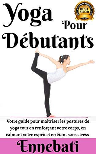 Couverture du livre Yoga : Yoga Pour Débutants: Votre Guide Pour Maîtriser Les Postures de Yoga Tout en Renforçant Votre Corps, Calmez Votre Esprit et Soyez Sans Stress ! : ( méditation de yoga, Yoga féminin )