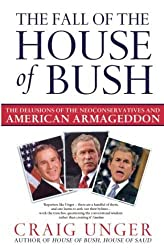 Fall of the House of Bush: The Delusions of the Neoconservatives and American Armageddon
