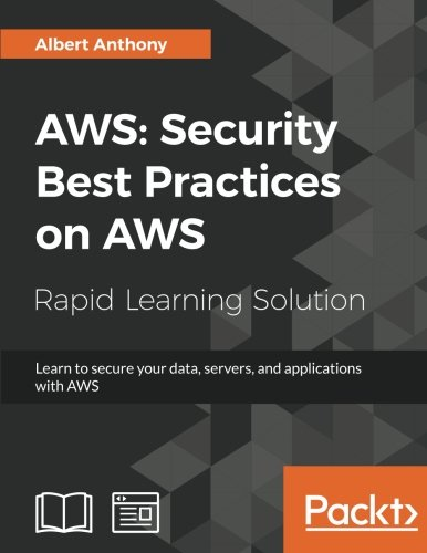 AWS: Security Best Practices on AWS: Learn to secure your data, servers, and applications with AWS