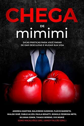 Chega de mimimi: Dicas práticas para você parar de dar desculpas e mudar sua vida (Portuguese Edition)