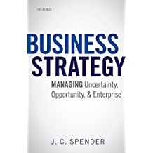Business Strategy: Managing Uncertainty, Opportunity, and Enterprise