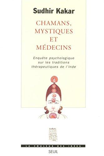 Chamans, Mystiques et Médecins. Enquête psychologique sur les traditions thérapeutiques en Inde