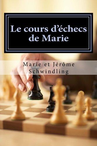 Le cours d'échecs de Marie: Mieux réfléchir pour mieux jouer par Marie Schwindling