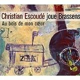 Au Bois De Mon Coeur : Christian Escoudé Joue Brassens