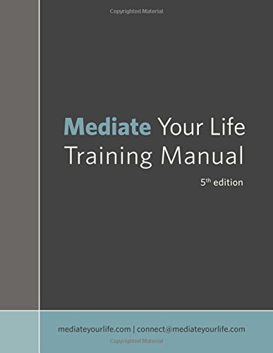Mediate Your Life Training Manual 5th edition