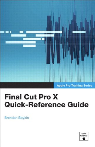 Apple Pro Training Series: Final Cut Pro X Quick-Reference Guide ...