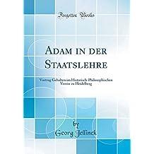 Adam in der Staatslehre: Vortrag Gehalten im Historisch-Philosophischen Verein zu Heidelberg (Classic Reprint)