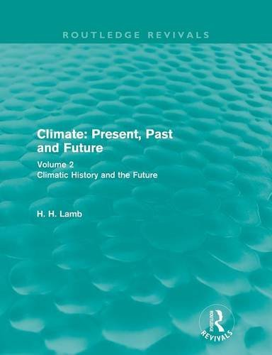 Climate: Present, Past and Future: Volume 2: Climatic History and the Future (Routledge Revivals: A History of Climate Changes)