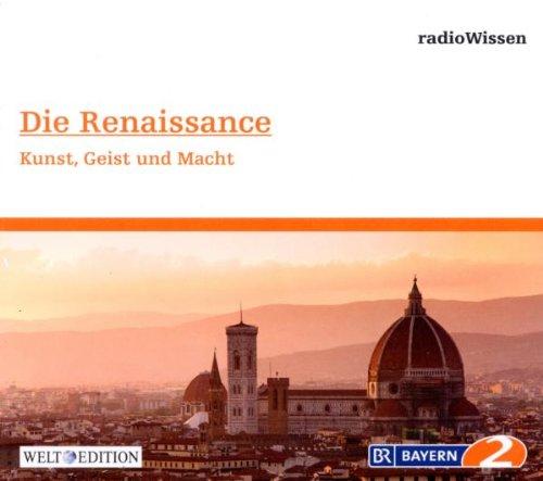 Die Renaissance - Kunst, Geist und Macht - Edition BR2 radioWissen/Welt-Edition
