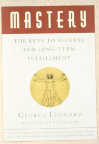 Mastery: The Keys to Success and Long-Term Fulfillment by Leonard, George (1992) Paperback