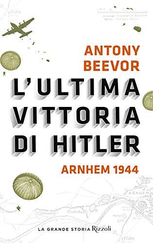 L'ultima vittoria di Hitler. Arnhem 1944