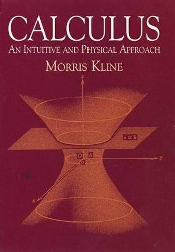 Calculus: An Intuitive and Physical Approach (Second Edition) (Dover Books on Mathematics) by Morris Kline (2003-03-28)
