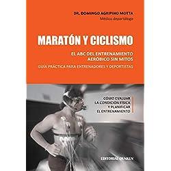 Maratón y ciclismo. El ABC del entrenamiento aeróbico sin mitos: Guía práctica para entrenadores y deportistas. Cómo evaluar la condición física y planificar el entrenamiento