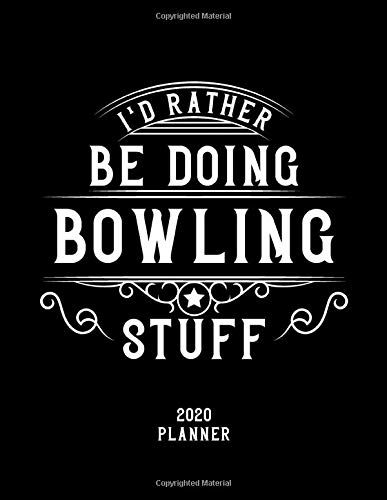 I'd Rather Be Doing Bowling Stuff 2020 Planner: Bowling Fan 2020 Planner, Funny Design, 2020 Planner for Bowling Lover, Christmas Gift for Bowling Lover