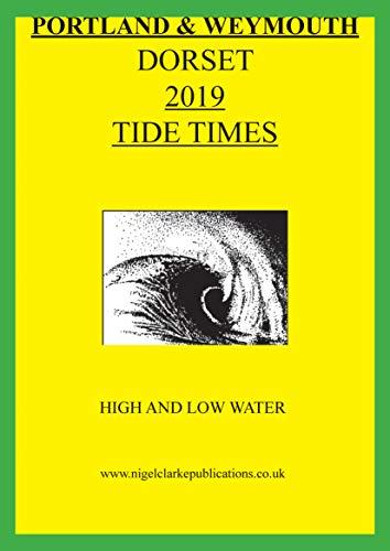 2019 TIDE TIMES – DORSET – PORTLAND & WEYMOUTH (2019 TIDE TIME TABLES ) (English Edition) por Nigel Clarke