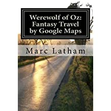 [(Werewolf of Oz : Fantasy Travel by Google Maps: A Literary Nonsense Travel Fantasy Parody Across All Regions of Australia)] [By (author) Dr Marc L Latham] published on (September, 2012)