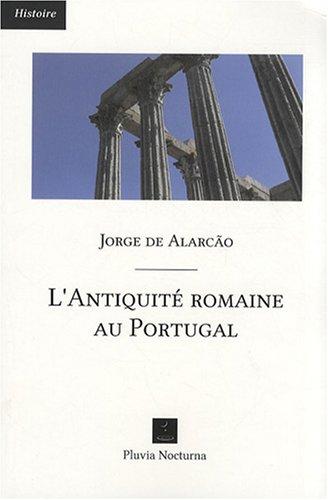L'Antiquité romaine au Portugal par Jorge de Alarcão