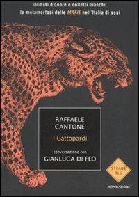 I gattopardi. Uomini d'onore e colletti bianchi: la metamorfosi delle mafie nell'Italia di oggi (Strade blu. Non Fiction) por Raffaele Cantone