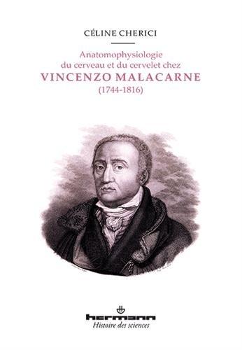 Anatomophysiologie du cerveau et du cervelet chez Vincenzo Malacarne (1744-1816) par Céline Cherici