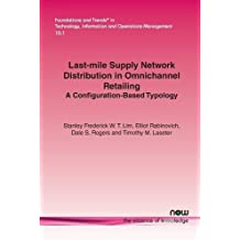 Last-mile Supply Network Distribution in Omnichannel Retailing: A Configuration-Based Typology (Foundations and Trends in Technology, Information and Operations Management)