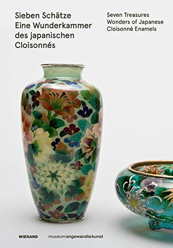 Sieben Schätze. Eine Wunderkammer des Japanischen Cloisonnés: Katalog zur Ausstellung im Museum Angewandte Kunst, Frankfurt a.M. 2019