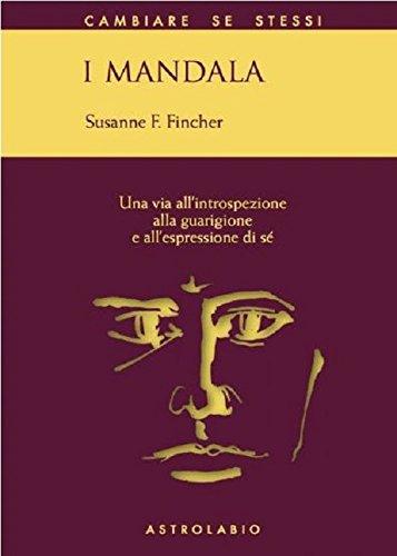 I mandala. Una via all'introspezione, alla guarigione e all'espressione di sé