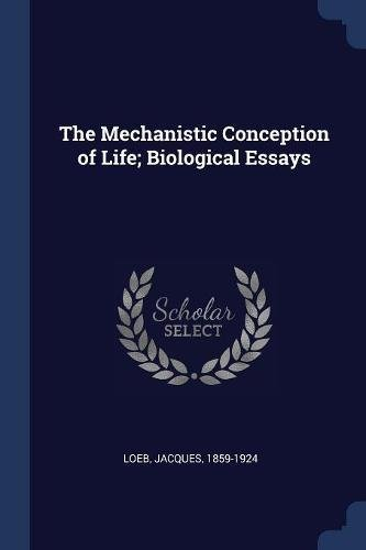 The Mechanistic Conception of Life; Biological Essays