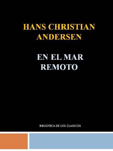 EN EL MAR REMOTO- HANS CHRISTIAN ANDERSEN por HANS CHRISTIAN  ANDERSEN
