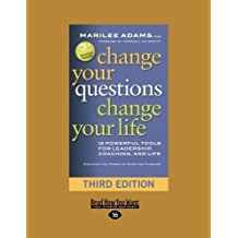 Change Your Questions, Change Your Life: 12 Powerful Tools for Leadership, Coaching, and Life (Third Edition) by Marilee Adams (2016-05-12)