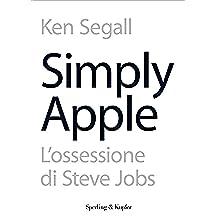 Simply Apple: L'ossessione di Steve Jobs per la semplicità (Saggi)