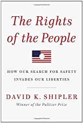 The Rights of the People: How Our Search for Safety Invades Our Liberties by David K. Shipler (2011-04-19)